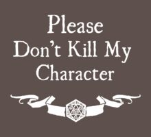 Please Don't Kill My Character - For Dark Shirts by Serenity373737