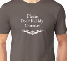 Please Don't Kill My Character - For Dark Shirts Unisex T-Shirt