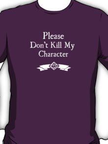 Please Don't Kill My Character - WoD T-Shirt