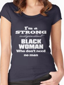 I'm a Strong Independent Black Woman Who Don't Need No Man. Women's Fitted Scoop T-Shirt