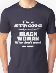 I'm a Strong Independent Black Woman Who Don't Need No Man. T-Shirt