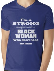I'm a Strong Independent Black Woman Who Don't Need No Man. Mens V-Neck T-Shirt
