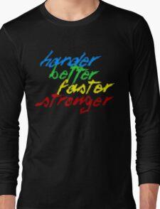 Harder, Better, Faster, Stronger Long Sleeve T-Shirt