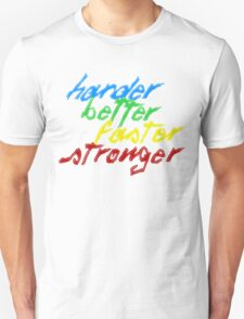 Harder, Better, Faster, Stronger Unisex T-Shirt