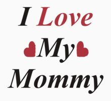 I Love My Mommy Kids Tee