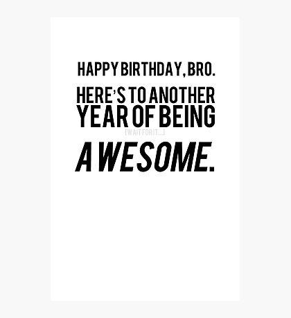 The Bro's Birthday Card Photographic Print