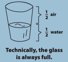 Technically, The Glass Is Always Full by BrightDesign