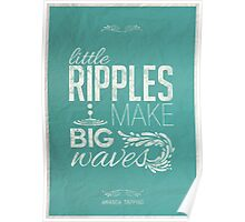 Amanda Tapping - Little ripples make big waves Poster