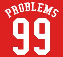99 Problems by BrightDesign