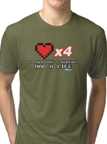 I've already got a life - Gamer Video games Geek Tri-blend T-Shirt