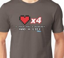 I've already got a life - Gamer Video games Geek Unisex T-Shirt
