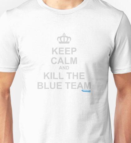 Keep Calm And Kill The Blue Team Unisex T-Shirt