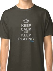 Keep Calm And Keep Playing Classic T-Shirt