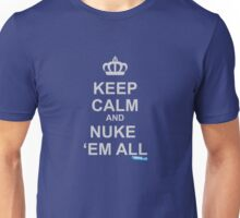 Keep Calm And Nuke Em All Unisex T-Shirt
