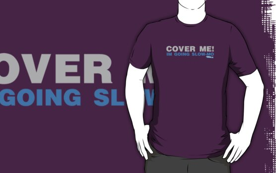 Cover Me, Im Going Slow-Mo by GeekGamer