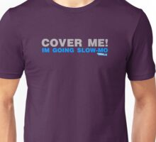 Cover Me, Im Going Slow-Mo Unisex T-Shirt