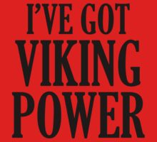 I've Got Viking Power by BrightDesign