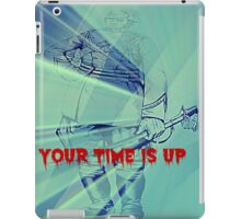 your time is up iPad Case/Skin