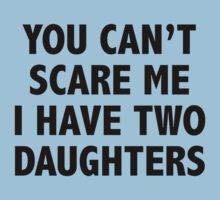 You Can't Scare Me I Have Two Daughters by BrightDesign