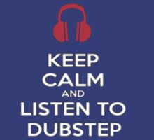 Keep Calm & Listen To Dubstep by redbub101