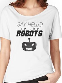 Say Hello To The Robots Women's Relaxed Fit T-Shirt