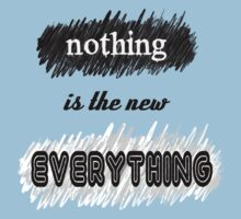 Nothing is the new Everything by pheppo