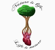 Nature Is Life, Life Is Nature Unisex T-Shirt