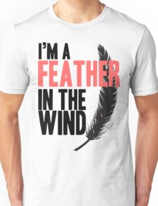I'm A Feather In The Wind Unisex T-Shirt