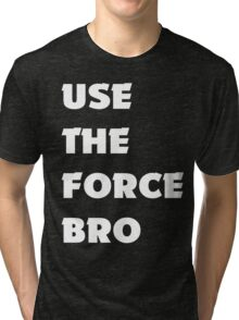 Use the FORCE Bro Tri-blend T-Shirt