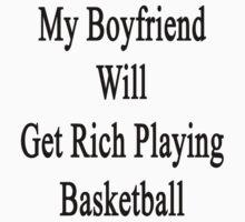 My Boyfriend Will Get Rich Playing Basketball  by supernova23