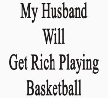 My Husband Will Get Rich Playing Basketball  by supernova23