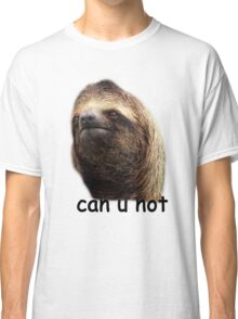 Can u not Sloth  Classic T-Shirt