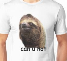 Can u not Sloth  Unisex T-Shirt