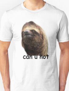 Can u not Sloth  T-Shirt