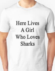 Here Lives A Girl Who Loves Sharks  T-Shirt
