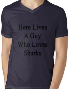 Here Lives A Guy Who Loves Sharks  Mens V-Neck T-Shirt