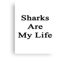 Sharks Are My Life  Canvas Print