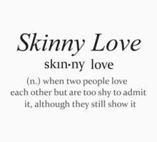 Skinny Love. by tea-drinker
