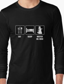 Eat Sleep Watch Doctor Who Long Sleeve T-Shirt