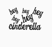 Hey Cinderella  Unisex T-Shirt