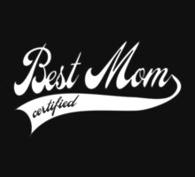 Best mom certified - Mother's day by WAMTEES