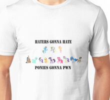 Haters gonna hate Ponies gonna PWN Unisex T-Shirt