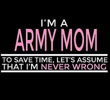 I'm A Army Mom To Save Time Lets Assume That I'm Never Wrong by fashionera