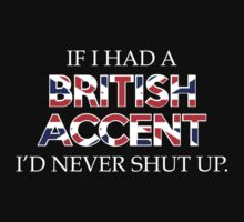 If I Had A British Accent I'd Never Shut Up by BrightDesign