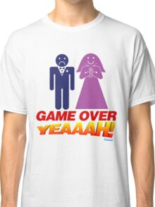 Game Over Yeeaaahhh! Marriage Classic T-Shirt