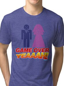 Game Over Yeeaaahhh! Marriage Tri-blend T-Shirt