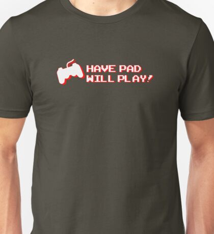 Have Pad Will Play Unisex T-Shirt