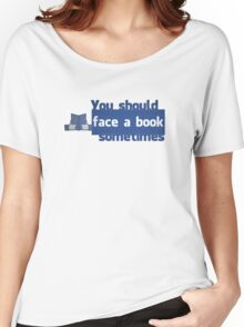 YOU SHOULD FACE A BOOK SOMETIMES Women's Relaxed Fit T-Shirt