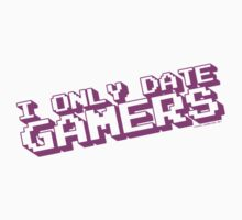 I Only Date Gamers by GeekGamer