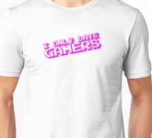I Only Date Gamers Unisex T-Shirt